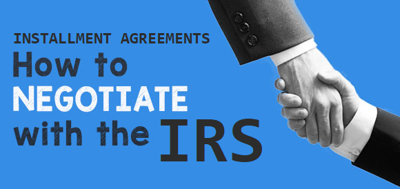 How to Negotiate IRS Installment Agreements